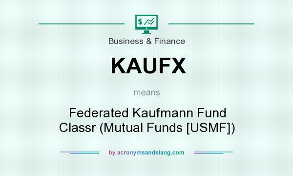 What does KAUFX mean? It stands for Federated Kaufmann Fund Classr (Mutual Funds [USMF])