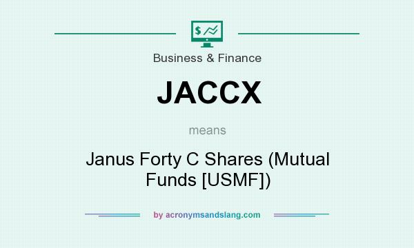 What does JACCX mean? It stands for Janus Forty C Shares (Mutual Funds [USMF])