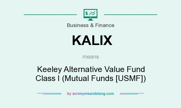 What does KALIX mean? It stands for Keeley Alternative Value Fund Class I (Mutual Funds [USMF])