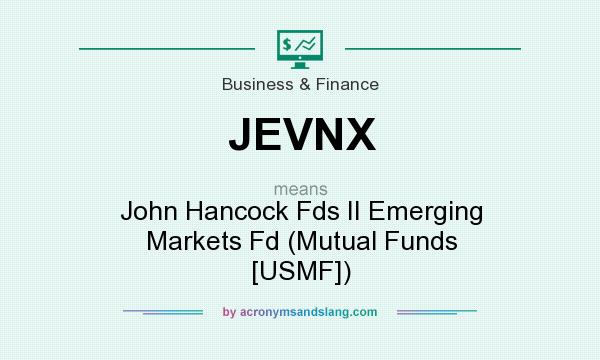 What does JEVNX mean? It stands for John Hancock Fds II Emerging Markets Fd (Mutual Funds [USMF])