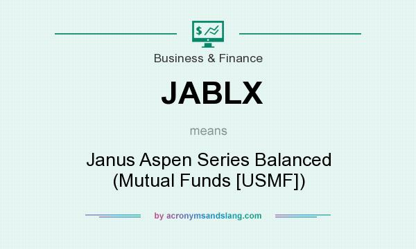 What does JABLX mean? It stands for Janus Aspen Series Balanced (Mutual Funds [USMF])