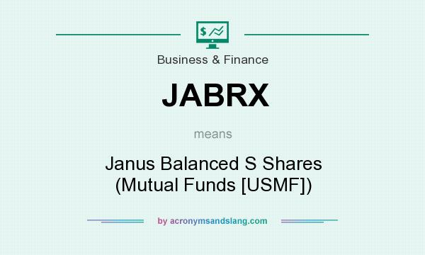 What does JABRX mean? It stands for Janus Balanced S Shares (Mutual Funds [USMF])
