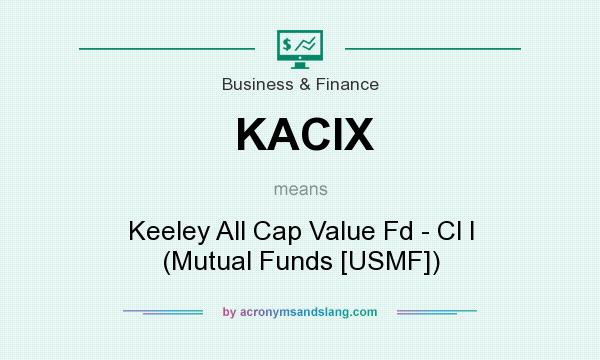 What does KACIX mean? It stands for Keeley All Cap Value Fd - Cl I (Mutual Funds [USMF])