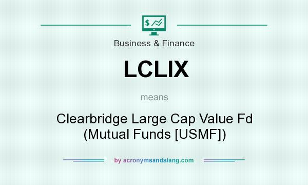 What does LCLIX mean? It stands for Clearbridge Large Cap Value Fd (Mutual Funds [USMF])