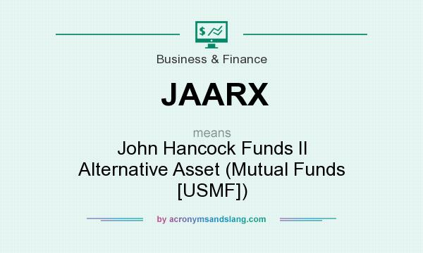 What does JAARX mean? It stands for John Hancock Funds II Alternative Asset (Mutual Funds [USMF])