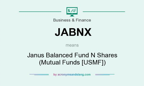 What does JABNX mean? It stands for Janus Balanced Fund N Shares (Mutual Funds [USMF])