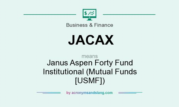 What does JACAX mean? It stands for Janus Aspen Forty Fund Institutional (Mutual Funds [USMF])