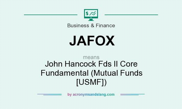 What does JAFOX mean? It stands for John Hancock Fds II Core Fundamental (Mutual Funds [USMF])