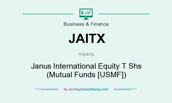 What does JAITX mean? It stands for Janus International Equity T Shs (Mutual Funds [USMF])