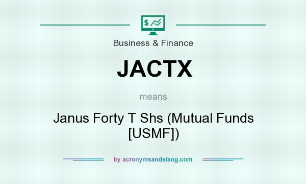 What does JACTX mean? It stands for Janus Forty T Shs (Mutual Funds [USMF])