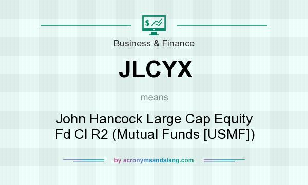 What does JLCYX mean? It stands for John Hancock Large Cap Equity Fd Cl R2 (Mutual Funds [USMF])