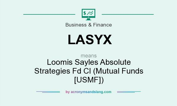 What does LASYX mean? It stands for Loomis Sayles Absolute Strategies Fd Cl (Mutual Funds [USMF])