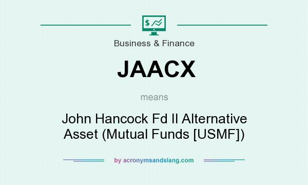 What does JAACX mean? It stands for John Hancock Fd II Alternative Asset (Mutual Funds [USMF])