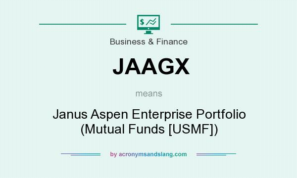 What does JAAGX mean? It stands for Janus Aspen Enterprise Portfolio (Mutual Funds [USMF])