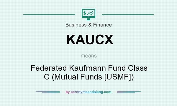 What does KAUCX mean? It stands for Federated Kaufmann Fund Class C (Mutual Funds [USMF])