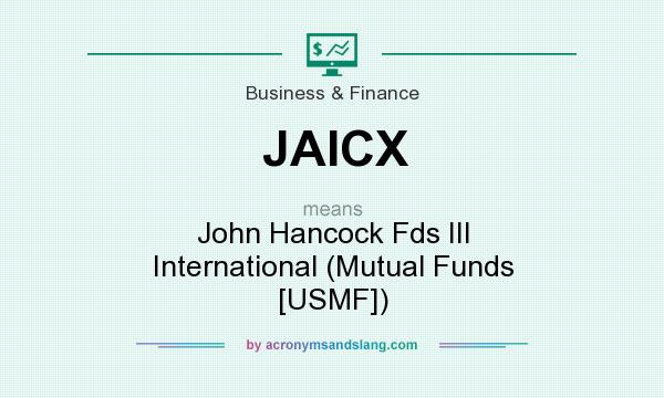 What does JAICX mean? It stands for John Hancock Fds III International (Mutual Funds [USMF])