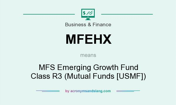 What does MFEHX mean? It stands for MFS Emerging Growth Fund Class R3 (Mutual Funds [USMF])