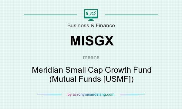 What does MISGX mean? It stands for Meridian Small Cap Growth Fund (Mutual Funds [USMF])