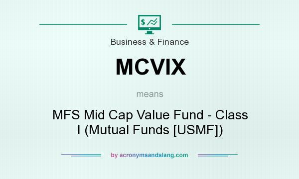 What does MCVIX mean? It stands for MFS Mid Cap Value Fund - Class I (Mutual Funds [USMF])