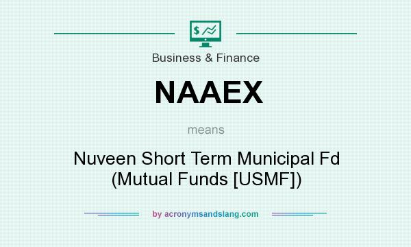 What does NAAEX mean? It stands for Nuveen Short Term Municipal Fd (Mutual Funds [USMF])