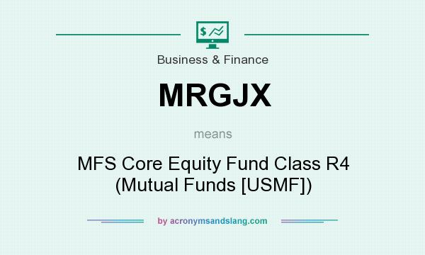 What does MRGJX mean? It stands for MFS Core Equity Fund Class R4 (Mutual Funds [USMF])