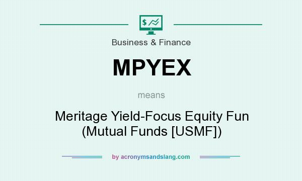 What does MPYEX mean? It stands for Meritage Yield-Focus Equity Fun (Mutual Funds [USMF])