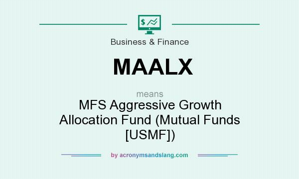 What does MAALX mean? It stands for MFS Aggressive Growth Allocation Fund (Mutual Funds [USMF])