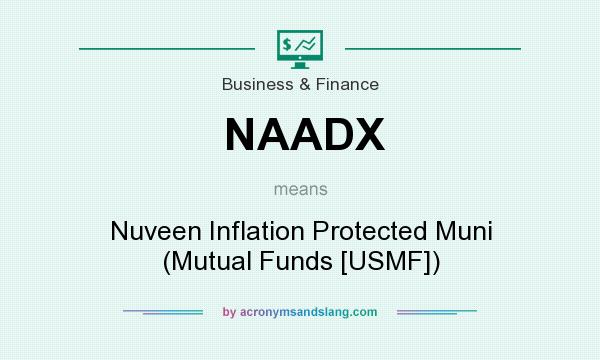 What does NAADX mean? It stands for Nuveen Inflation Protected Muni (Mutual Funds [USMF])