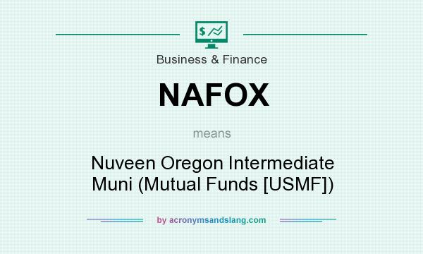 What does NAFOX mean? It stands for Nuveen Oregon Intermediate Muni (Mutual Funds [USMF])