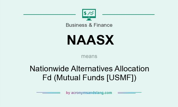 What does NAASX mean? It stands for Nationwide Alternatives Allocation Fd (Mutual Funds [USMF])