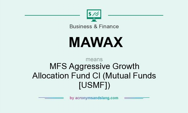 What does MAWAX mean? It stands for MFS Aggressive Growth Allocation Fund Cl (Mutual Funds [USMF])