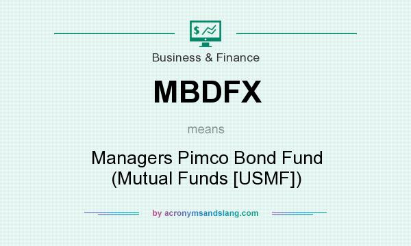 What does MBDFX mean? It stands for Managers Pimco Bond Fund (Mutual Funds [USMF])