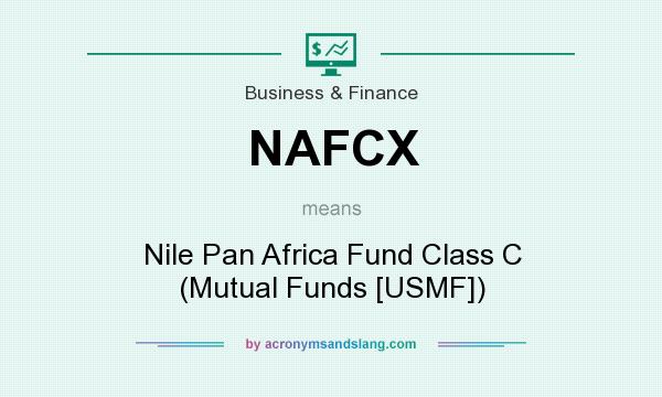 What does NAFCX mean? It stands for Nile Pan Africa Fund Class C (Mutual Funds [USMF])
