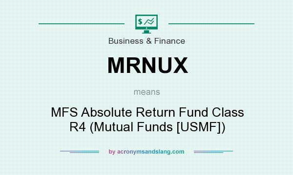 What does MRNUX mean? It stands for MFS Absolute Return Fund Class R4 (Mutual Funds [USMF])