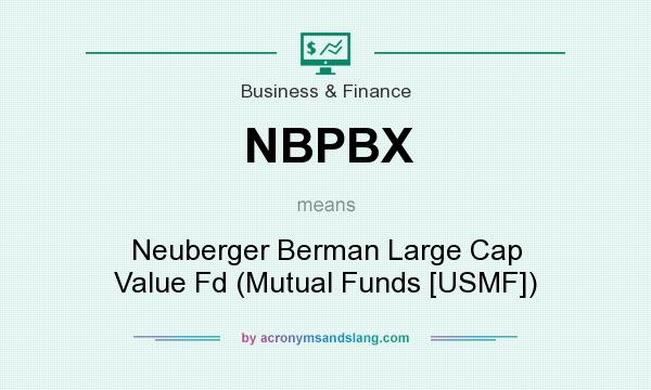 What does NBPBX mean? It stands for Neuberger Berman Large Cap Value Fd (Mutual Funds [USMF])
