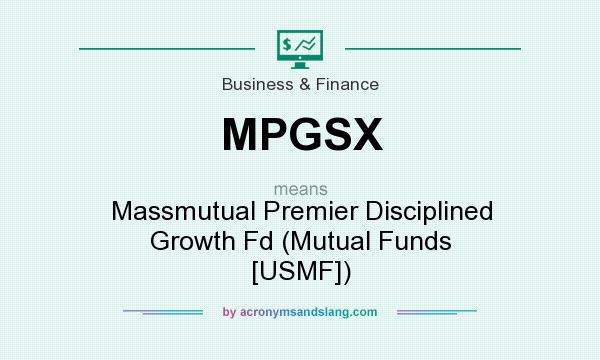 What does MPGSX mean? It stands for Massmutual Premier Disciplined Growth Fd (Mutual Funds [USMF])