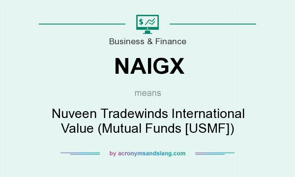 What does NAIGX mean? It stands for Nuveen Tradewinds International Value (Mutual Funds [USMF])