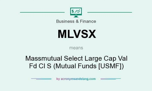 What does MLVSX mean? It stands for Massmutual Select Large Cap Val Fd Cl S (Mutual Funds [USMF])