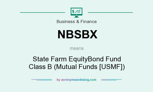 What does NBSBX mean? It stands for State Farm EquityBond Fund Class B (Mutual Funds [USMF])