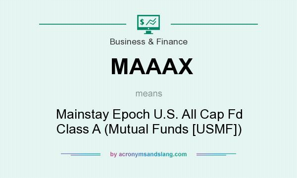 What does MAAAX mean? It stands for Mainstay Epoch U.S. All Cap Fd Class A (Mutual Funds [USMF])