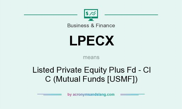 What does LPECX mean? It stands for Listed Private Equity Plus Fd - Cl C (Mutual Funds [USMF])