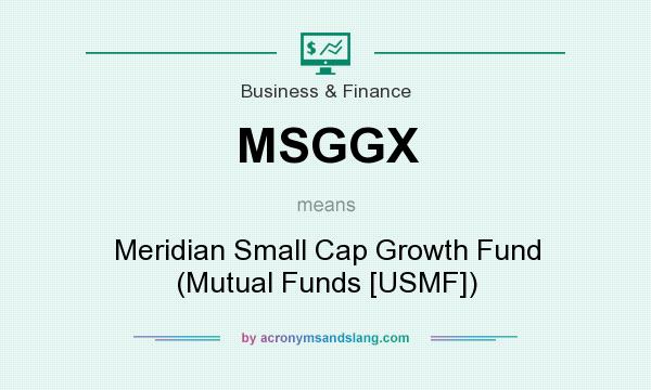 What does MSGGX mean? It stands for Meridian Small Cap Growth Fund (Mutual Funds [USMF])