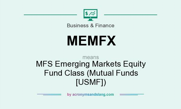 What does MEMFX mean? It stands for MFS Emerging Markets Equity Fund Class (Mutual Funds [USMF])