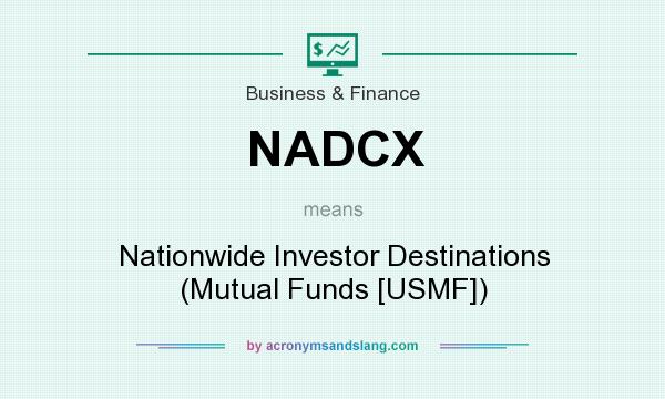 What does NADCX mean? It stands for Nationwide Investor Destinations (Mutual Funds [USMF])