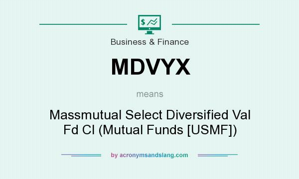 What does MDVYX mean? It stands for Massmutual Select Diversified Val Fd Cl (Mutual Funds [USMF])