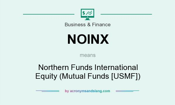 What does NOINX mean? It stands for Northern Funds International Equity (Mutual Funds [USMF])