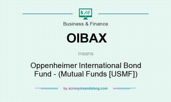 What does OIBAX mean? It stands for Oppenheimer International Bond Fund - (Mutual Funds [USMF])