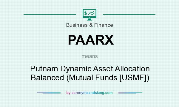 What does PAARX mean? It stands for Putnam Dynamic Asset Allocation Balanced (Mutual Funds [USMF])