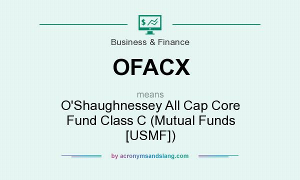 What does OFACX mean? It stands for O`Shaughnessey All Cap Core Fund Class C (Mutual Funds [USMF])