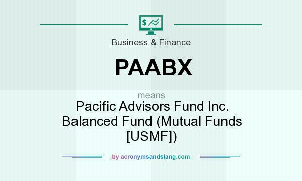 What does PAABX mean? It stands for Pacific Advisors Fund Inc. Balanced Fund (Mutual Funds [USMF])